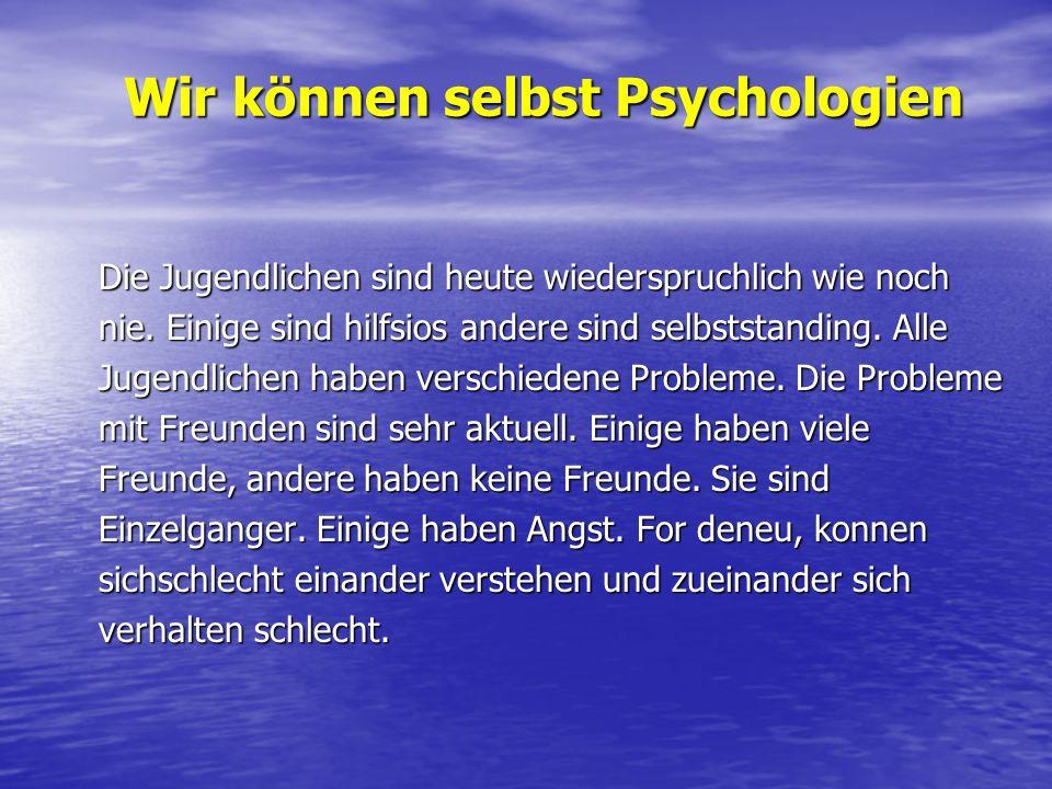 Wir können selbst Psychologien Die Jugendlichen sind heute wiederspruchlich wie noch nie. Einige sind hilfsios andere sind selbststanding. Alle Jugend