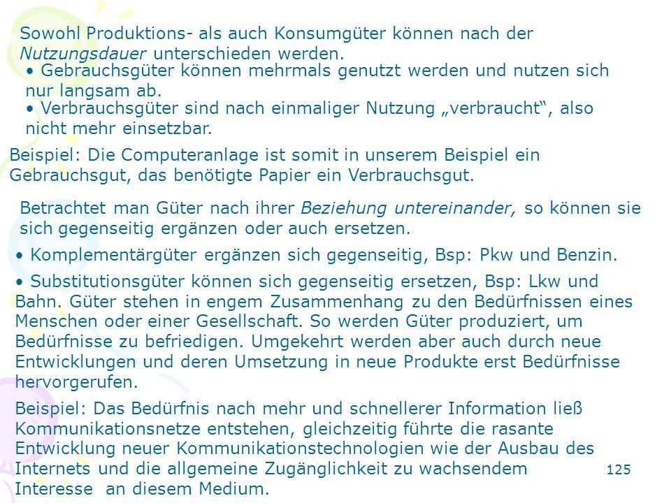 125 Sowohl Produktions- als auch Konsumgüter können nach der Nutzungsdauer unterschieden werden. Gebrauchsgüter können mehrmals genutzt werden und nut