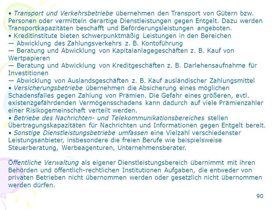 90 Transport und Verkehrsbetriebe übernehmen den Transport von Gütern bzw. Personen oder vermitteln derartige Dienstleistungen gegen Entgelt. Dazu wer
