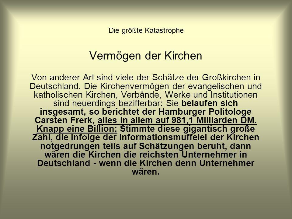 Die größte Katastrophe Vermögen der Kirchen Von anderer Art sind viele der Schätze der Großkirchen in Deutschland. Die Kirchenvermögen der evangelisch