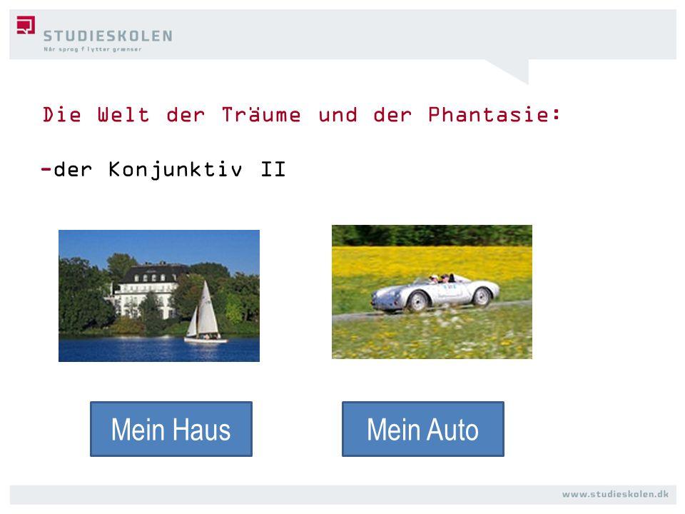 -der Konjunktiv II Die Welt der Träume und der Phantasie: Mein HausMein Auto