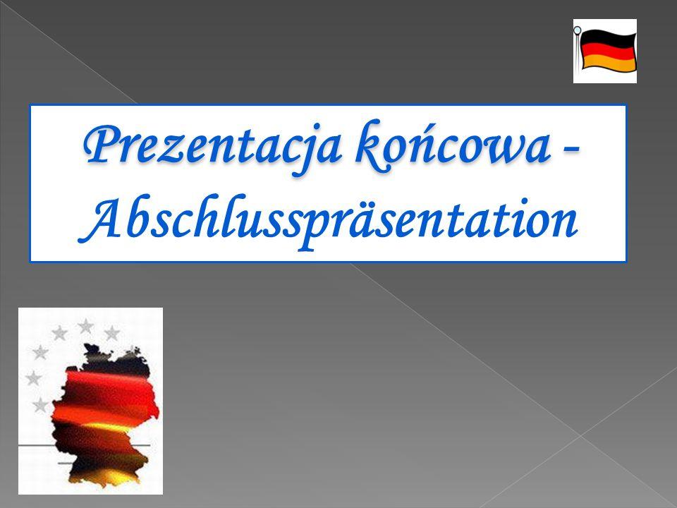 Prezentacja końcowa - Prezentacja końcowa - Abschlusspräsentation