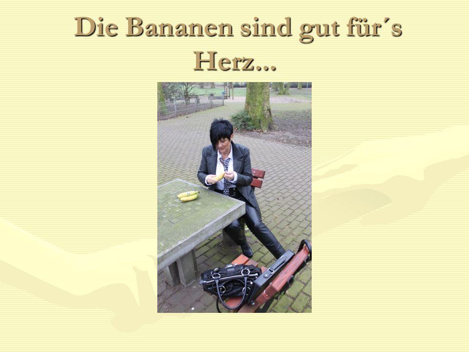 Die Bananen sind gut für´s Herz... Die Bananen sind gut für´s Herz...