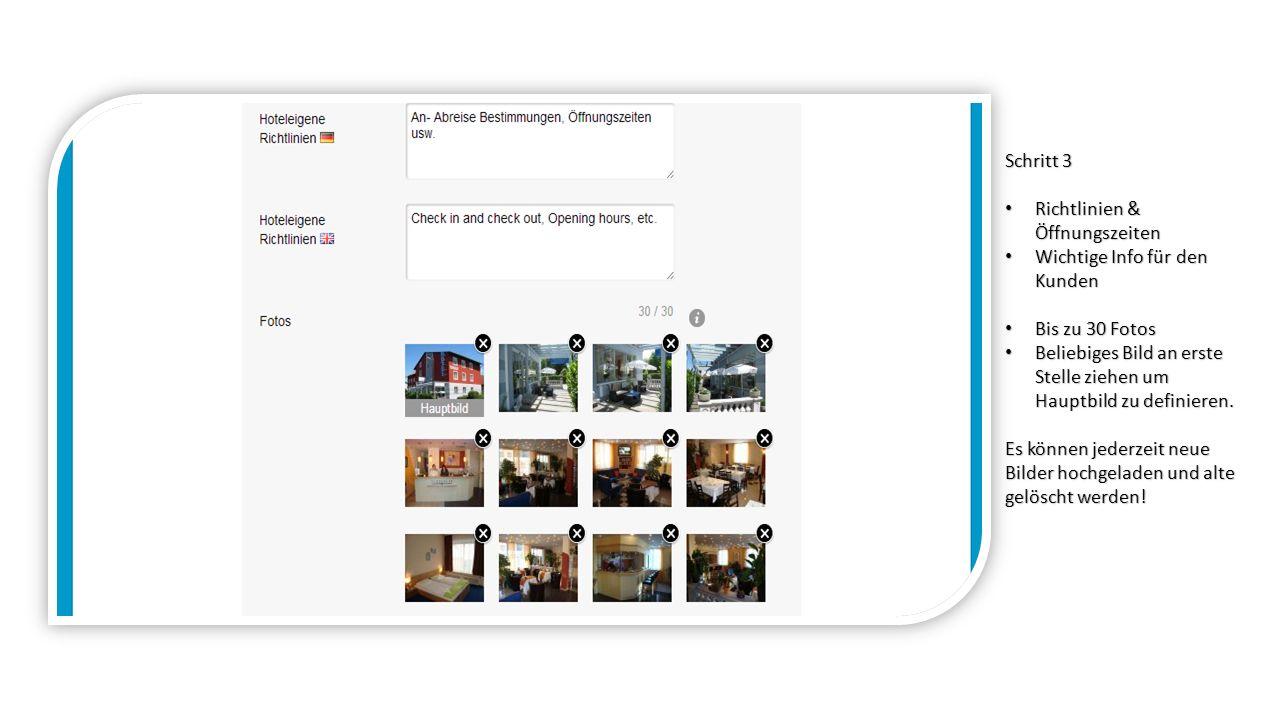 Schritt 3 Richtlinien & Öffnungszeiten Richtlinien & Öffnungszeiten Wichtige Info für den Kunden Wichtige Info für den Kunden Bis zu 30 Fotos Bis zu 30 Fotos Beliebiges Bild an erste Stelle ziehen um Hauptbild zu definieren.