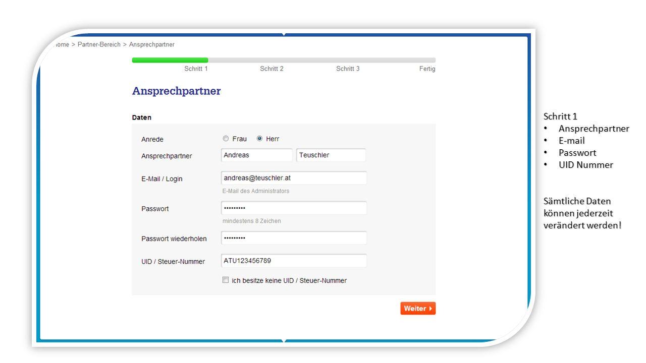 Schritt 1 Ansprechpartner Ansprechpartner E-mail E-mail Passwort Passwort UID Nummer UID Nummer Sämtliche Daten können jederzeit verändert werden!