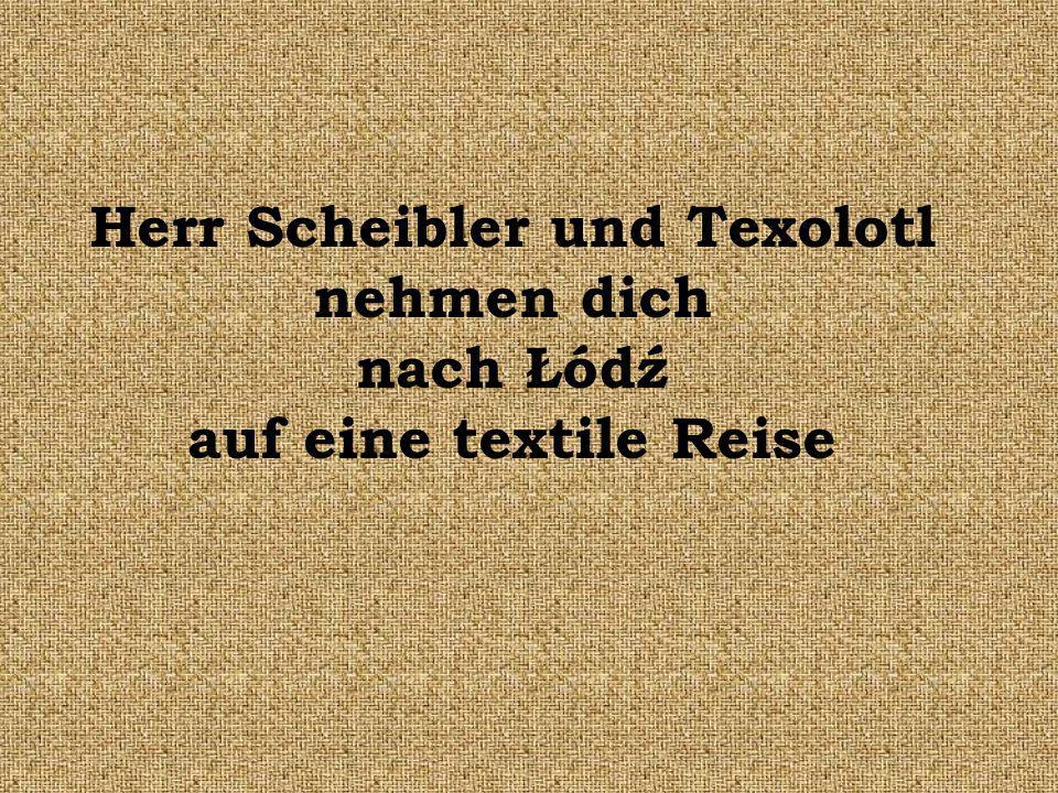 Herr Scheibler und Texolotl nehmen dich nach Łódź auf eine textile Reise