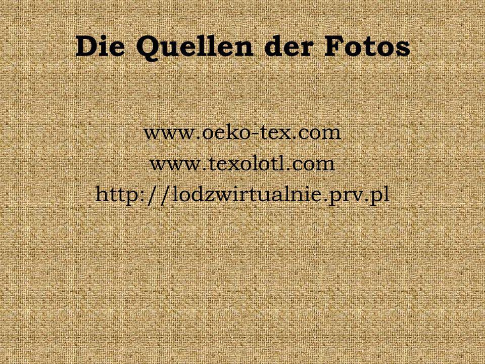 Die Quellen der Fotos www.oeko-tex.com www.texolotl.com http://lodzwirtualnie.prv.pl