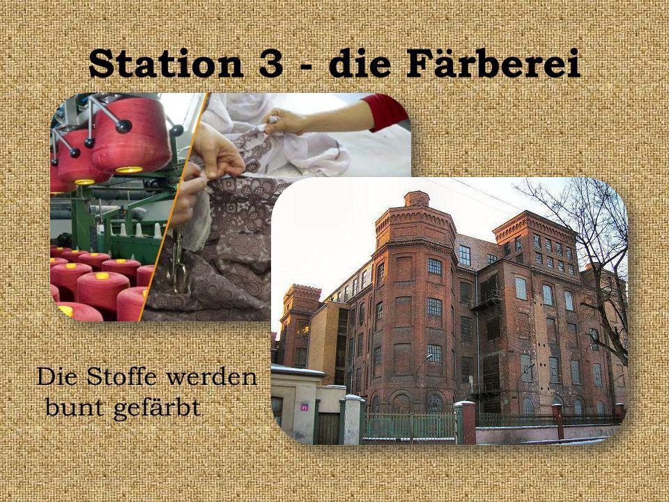 Station 3 - die Färberei Die Stoffe werden bunt gefärbt.
