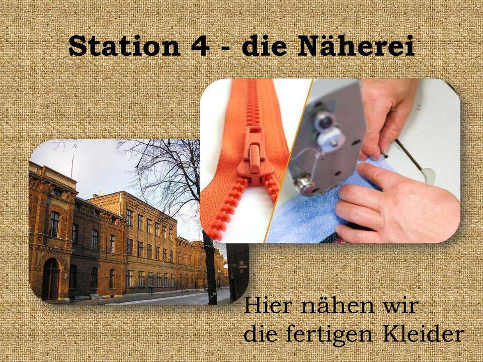 Station 4 - die Näherei Hier nähen wir die fertigen Kleider.