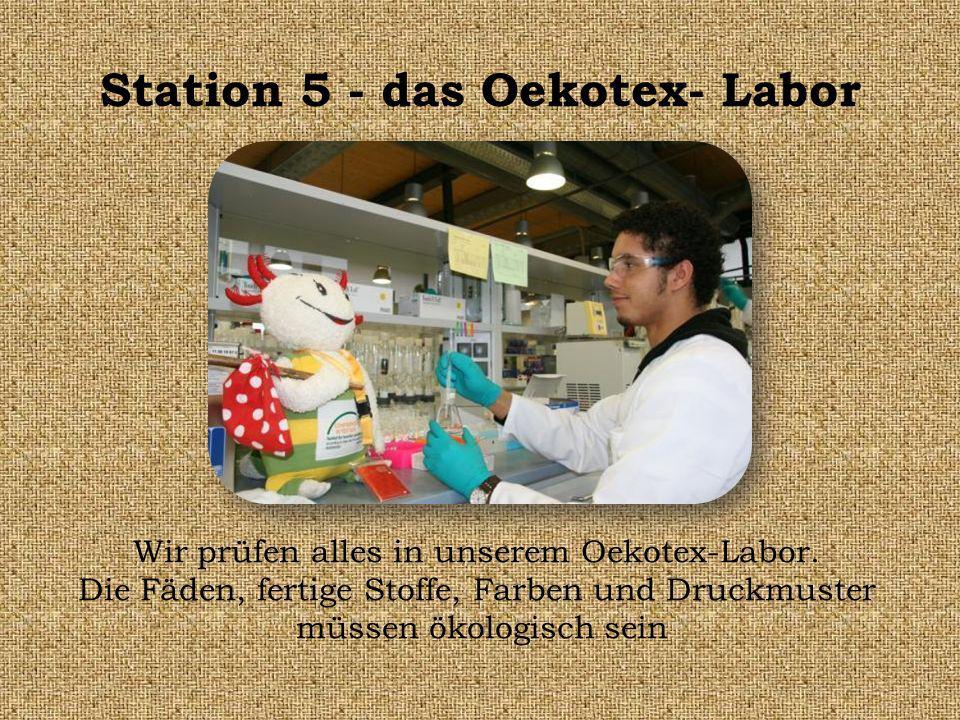 Station 5 - das Oekotex- Labor Wir prüfen alles in unserem Oekotex-Labor.