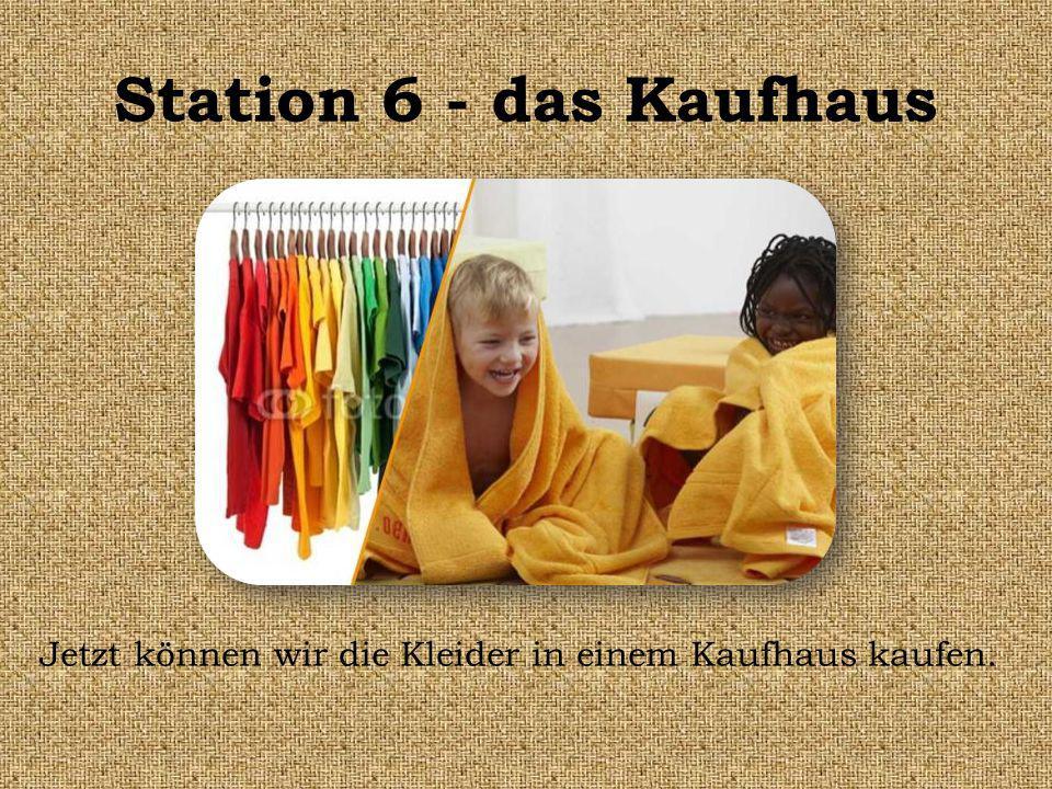 Station 6 - das Kaufhaus Jetzt können wir die Kleider in einem Kaufhaus kaufen.