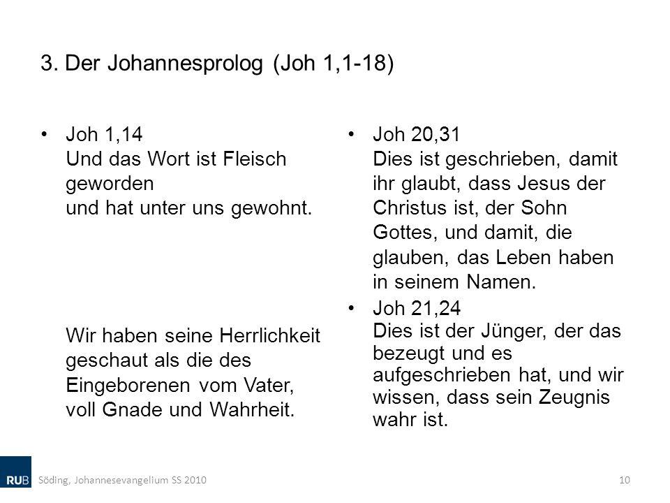3. Der Johannesprolog (Joh 1,1-18) Joh 1,14 Und das Wort ist Fleisch geworden und hat unter uns gewohnt. Wir haben seine Herrlichkeit geschaut als die
