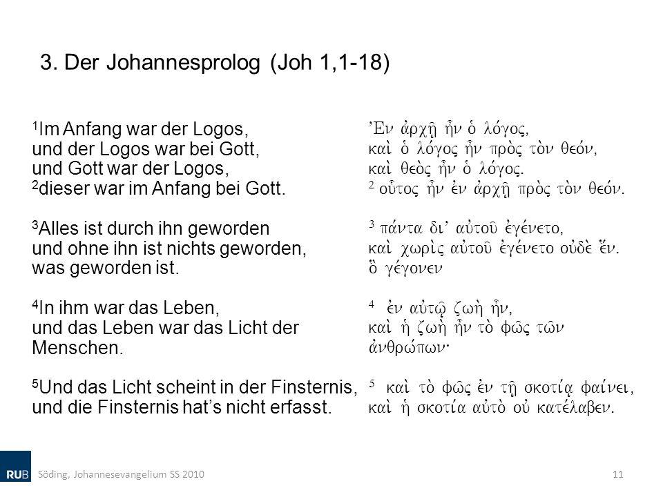 3. Der Johannesprolog (Joh 1,1-18) 1 Im Anfang war der Logos, und der Logos war bei Gott, und Gott war der Logos, 2 dieser war im Anfang bei Gott. 3 A