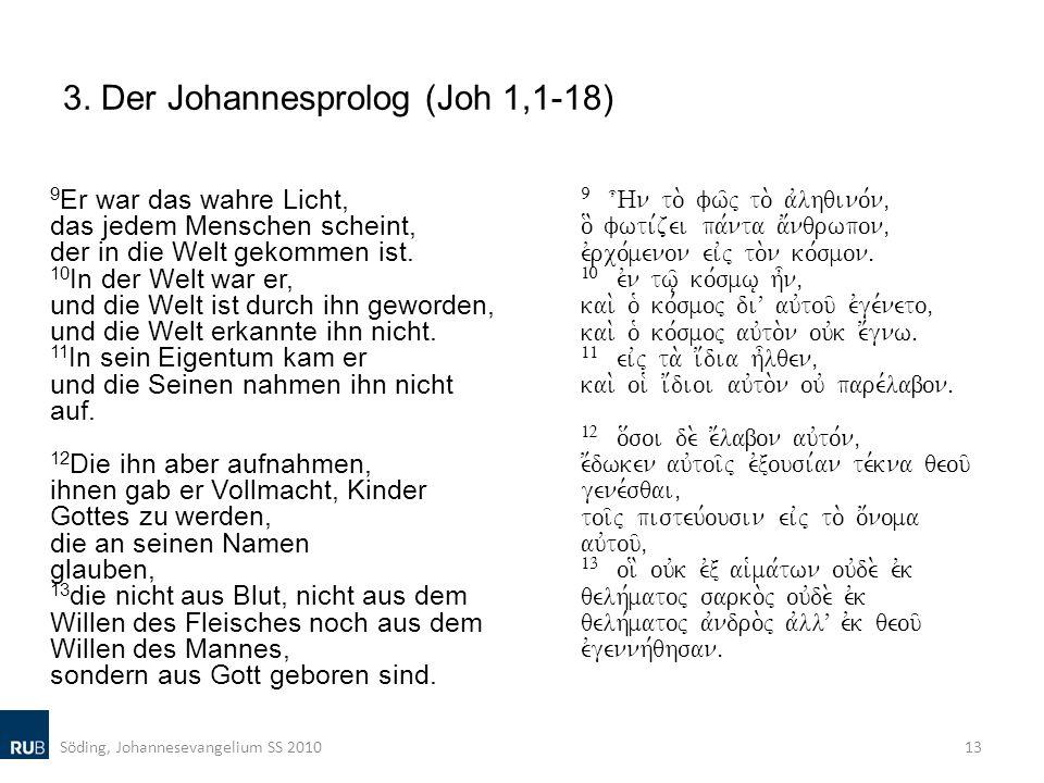 3. Der Johannesprolog (Joh 1,1-18) 9 Er war das wahre Licht, das jedem Menschen scheint, der in die Welt gekommen ist. 10 In der Welt war er, und die