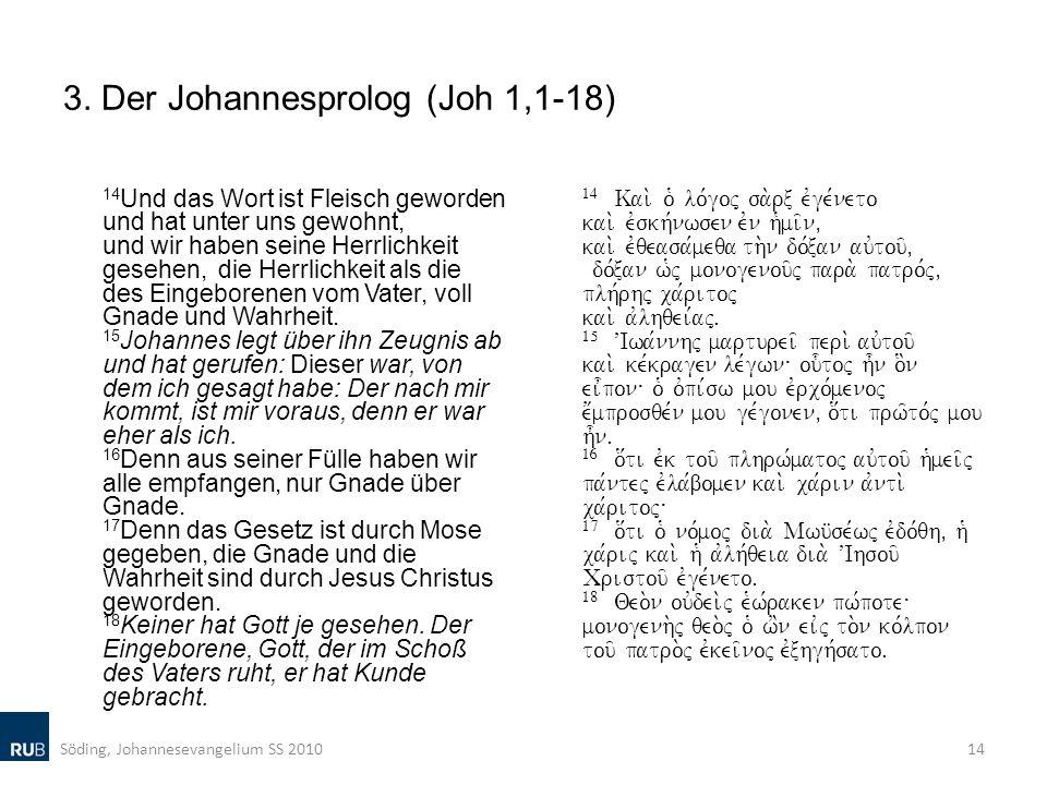 3. Der Johannesprolog (Joh 1,1-18) 14 Und das Wort ist Fleisch geworden und hat unter uns gewohnt, und wir haben seine Herrlichkeit gesehen, die Herrl