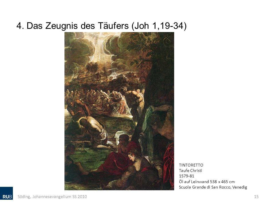 4. Das Zeugnis des Täufers (Joh 1,19-34) Söding, Johannesevangelium SS 201015 TINTORETTO Taufe Christi 1579-81 Öl auf Leinwand 538 x 465 cm Scuola Gra