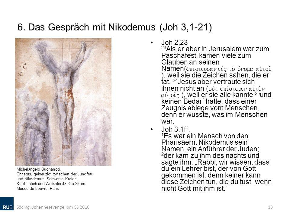 6. Das Gespräch mit Nikodemus (Joh 3,1-21) Joh 2,23 23 Als er aber in Jerusalem war zum Paschafest, kamen viele zum Glauben an seinen Namen( evpi,steu