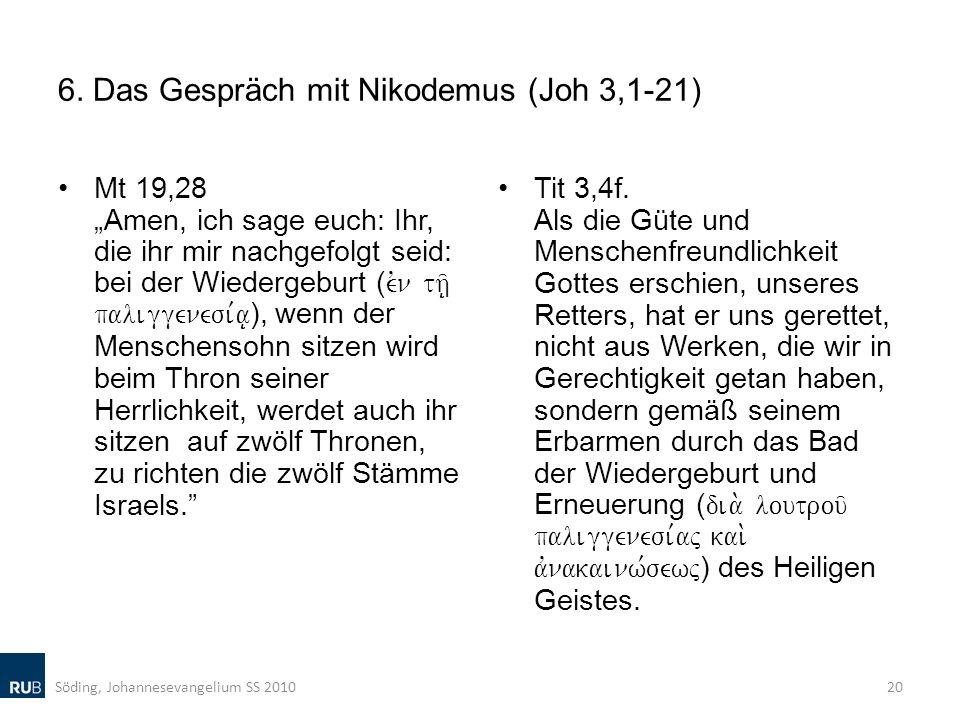 6. Das Gespräch mit Nikodemus (Joh 3,1-21) Mt 19,28Amen, ich sage euch: Ihr, die ihr mir nachgefolgt seid: bei der Wiedergeburt ( evn th/| paliggenesi