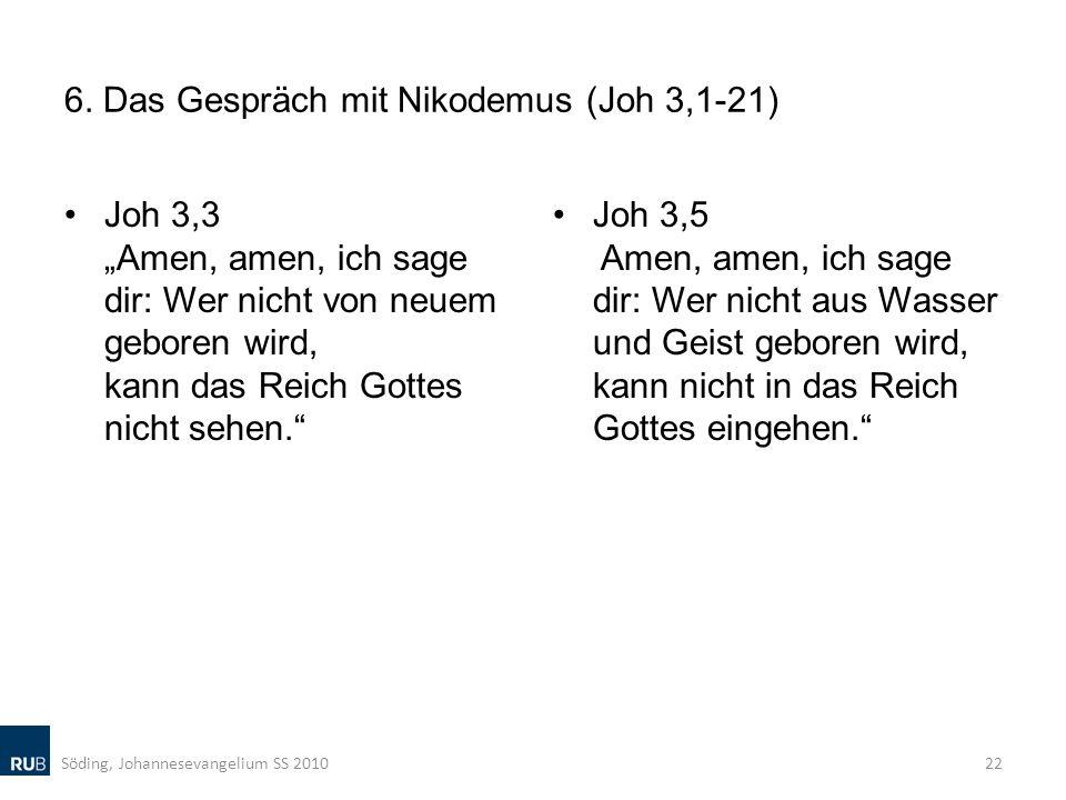 6. Das Gespräch mit Nikodemus (Joh 3,1-21) Joh 3,3 Amen, amen, ich sage dir: Wer nicht von neuem geboren wird, kann das Reich Gottes nicht sehen. Joh