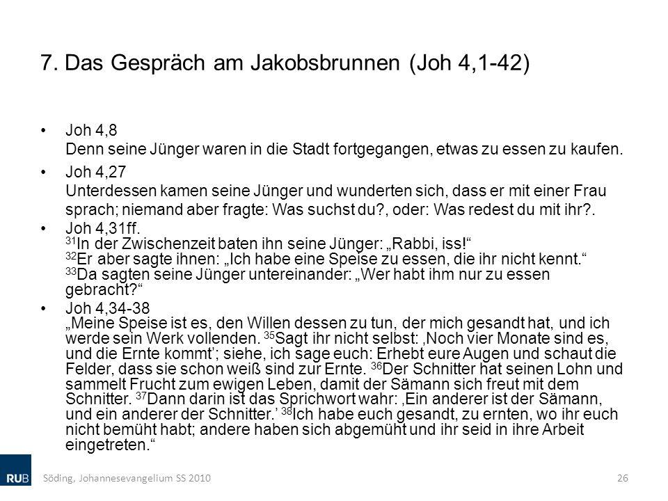 7. Das Gespräch am Jakobsbrunnen (Joh 4,1-42) Joh 4,8 Denn seine Jünger waren in die Stadt fortgegangen, etwas zu essen zu kaufen. Joh 4,27 Unterdesse