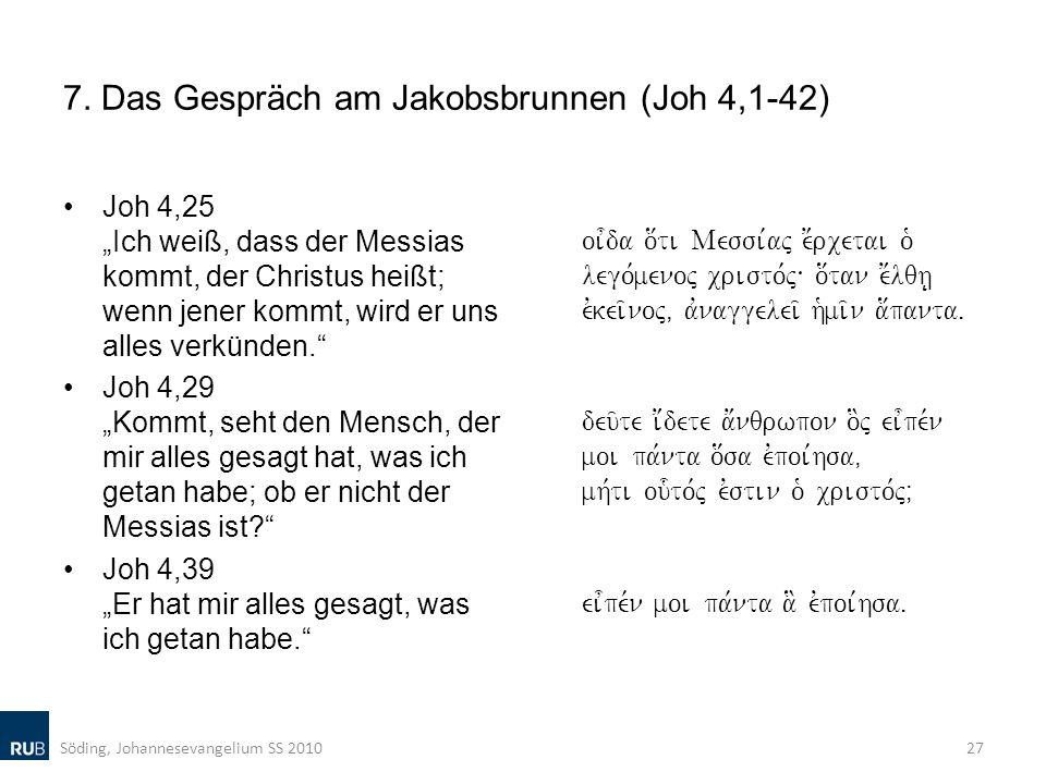 7. Das Gespräch am Jakobsbrunnen (Joh 4,1-42) Joh 4,25 Ich weiß, dass der Messias kommt, der Christus heißt; wenn jener kommt, wird er uns alles verkü