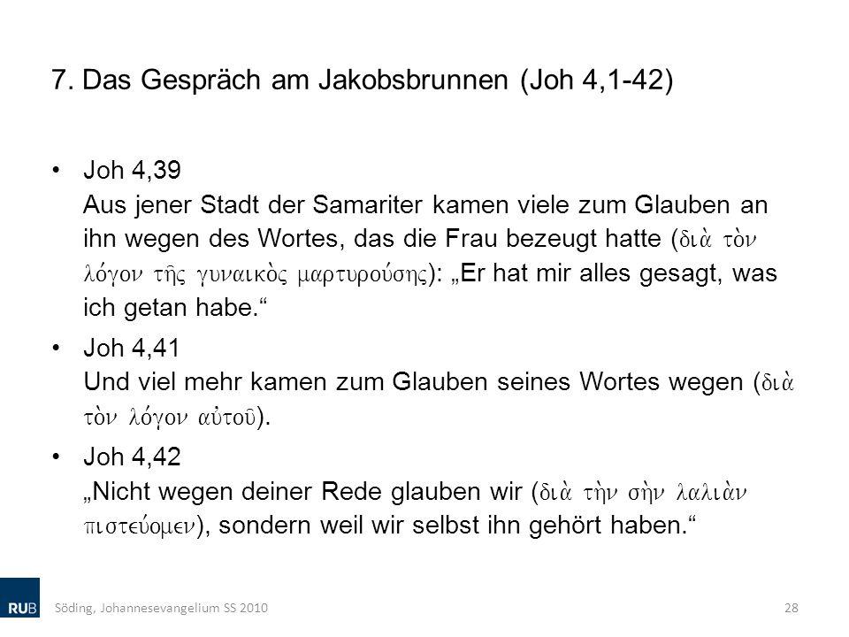 7. Das Gespräch am Jakobsbrunnen (Joh 4,1-42) Joh 4,39 Aus jener Stadt der Samariter kamen viele zum Glauben an ihn wegen des Wortes, das die Frau bez