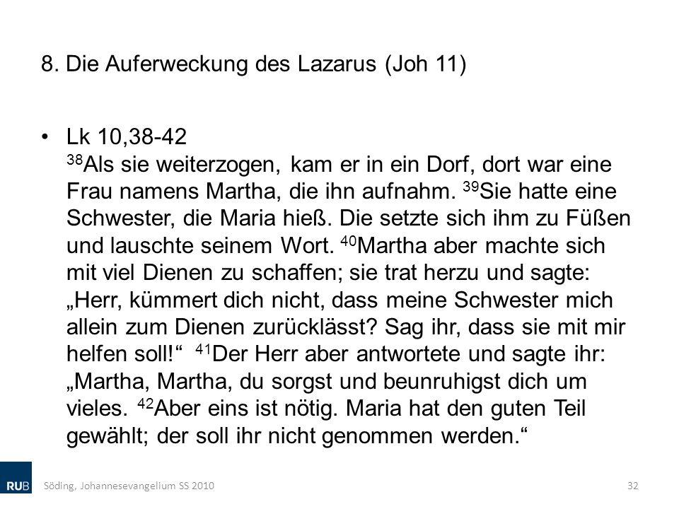 8. Die Auferweckung des Lazarus (Joh 11) Lk 10,38-42 38 Als sie weiterzogen, kam er in ein Dorf, dort war eine Frau namens Martha, die ihn aufnahm. 39