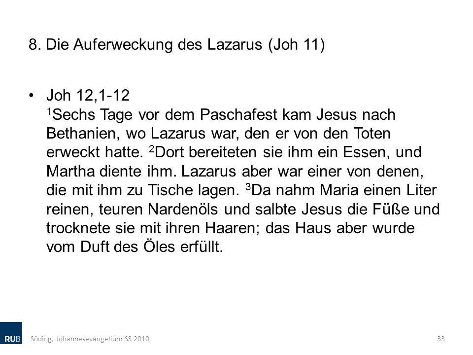 8. Die Auferweckung des Lazarus (Joh 11) Joh 12,1-12 1 Sechs Tage vor dem Paschafest kam Jesus nach Bethanien, wo Lazarus war, den er von den Toten er