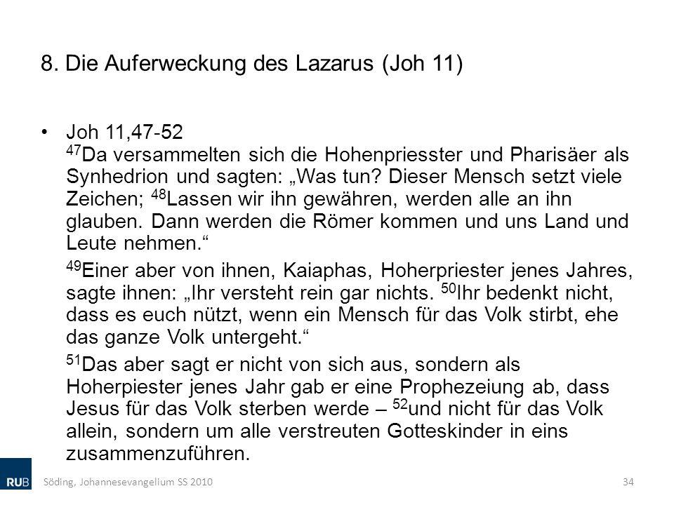 8. Die Auferweckung des Lazarus (Joh 11) Joh 11,47-52 47 Da versammelten sich die Hohenpriesster und Pharisäer als Synhedrion und sagten: Was tun? Die
