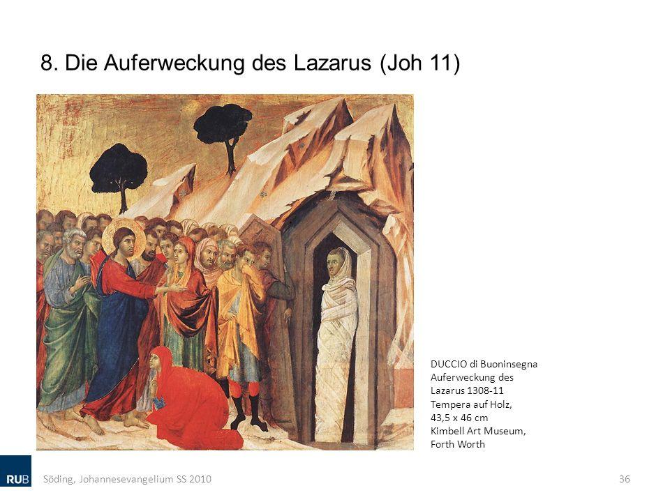 8. Die Auferweckung des Lazarus (Joh 11) Söding, Johannesevangelium SS 201036 DUCCIO di Buoninsegna Auferweckung des Lazarus 1308-11 Tempera auf Holz,