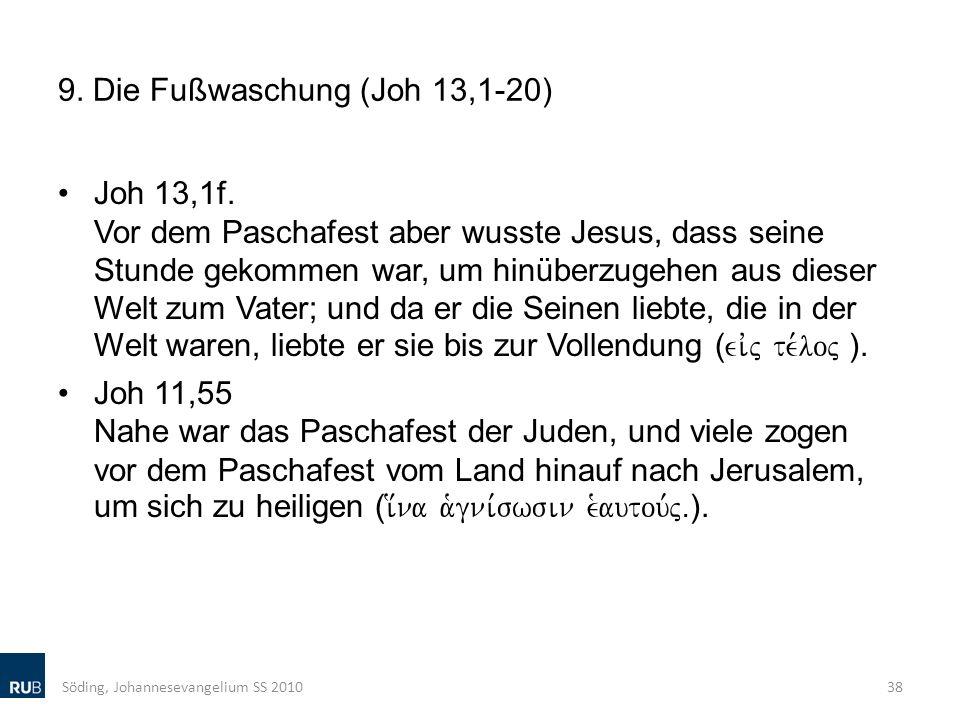 9. Die Fußwaschung (Joh 13,1-20) Söding, Johannesevangelium SS 201038 Joh 13,1f. Vor dem Paschafest aber wusste Jesus, dass seine Stunde gekommen war,