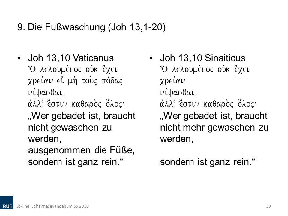 9. Die Fußwaschung (Joh 13,1-20) Joh 13,10 Vaticanus ~O leloume,noj ouvk e;cei crei,an eiv mh. tou.j po,daj ni,yasqai( avllV e;stin kaqaro.j o[loj\ We