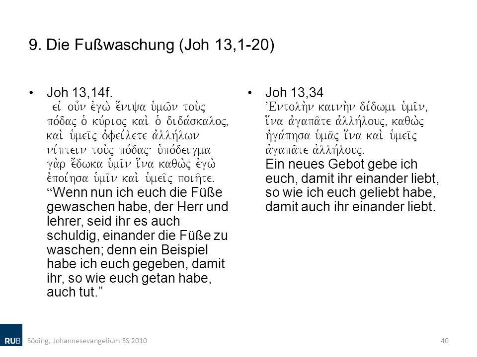 9. Die Fußwaschung (Joh 13,1-20) Joh 13,14f. eiv ou=n evgw. e;niya u`mw/n tou.j po,daj o` ku,rioj kai. o` dida,skaloj( kai. u`mei/j ovfei,lete avllh,l