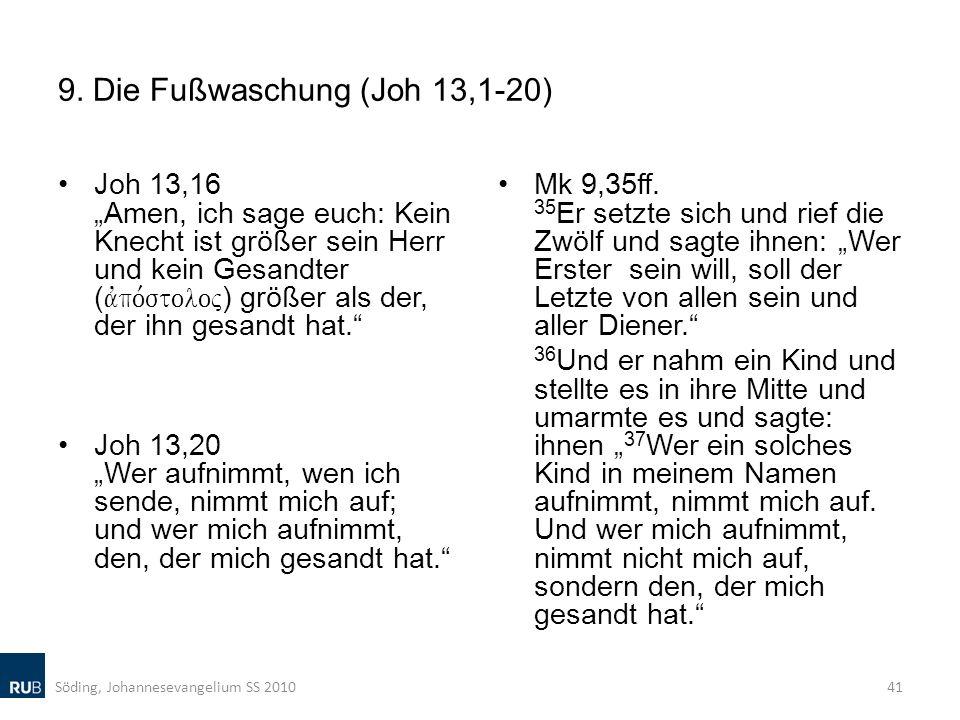 9. Die Fußwaschung (Joh 13,1-20) Joh 13,16 Amen, ich sage euch: Kein Knecht ist größer sein Herr und kein Gesandter ( avpo,stoloj ) größer als der, de