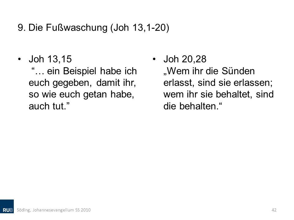 9. Die Fußwaschung (Joh 13,1-20) Joh 13,15 … ein Beispiel habe ich euch gegeben, damit ihr, so wie euch getan habe, auch tut. Joh 20,28 Wem ihr die Sü