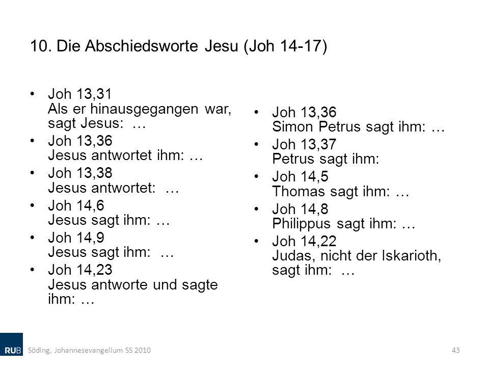 10. Die Abschiedsworte Jesu (Joh 14-17) Joh 13,31 Als er hinausgegangen war, sagt Jesus: … Joh 13,36 Jesus antwortet ihm: … Joh 13,38 Jesus antwortet: