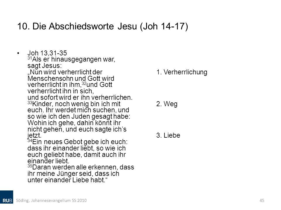10. Die Abschiedsworte Jesu (Joh 14-17) Joh 13,31-35 31 Als er hinausgegangen war, sagt Jesus: Nun wird verherrlicht der Menschensohn und Gott wird ve