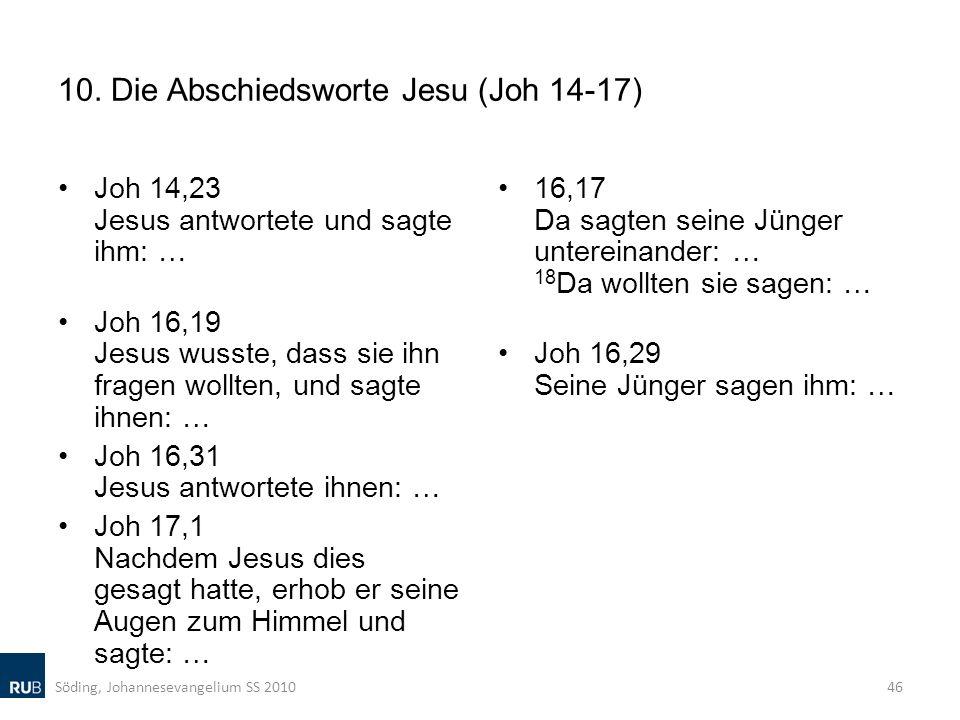 10. Die Abschiedsworte Jesu (Joh 14-17) Joh 14,23 Jesus antwortete und sagte ihm: … Joh 16,19 Jesus wusste, dass sie ihn fragen wollten, und sagte ihn