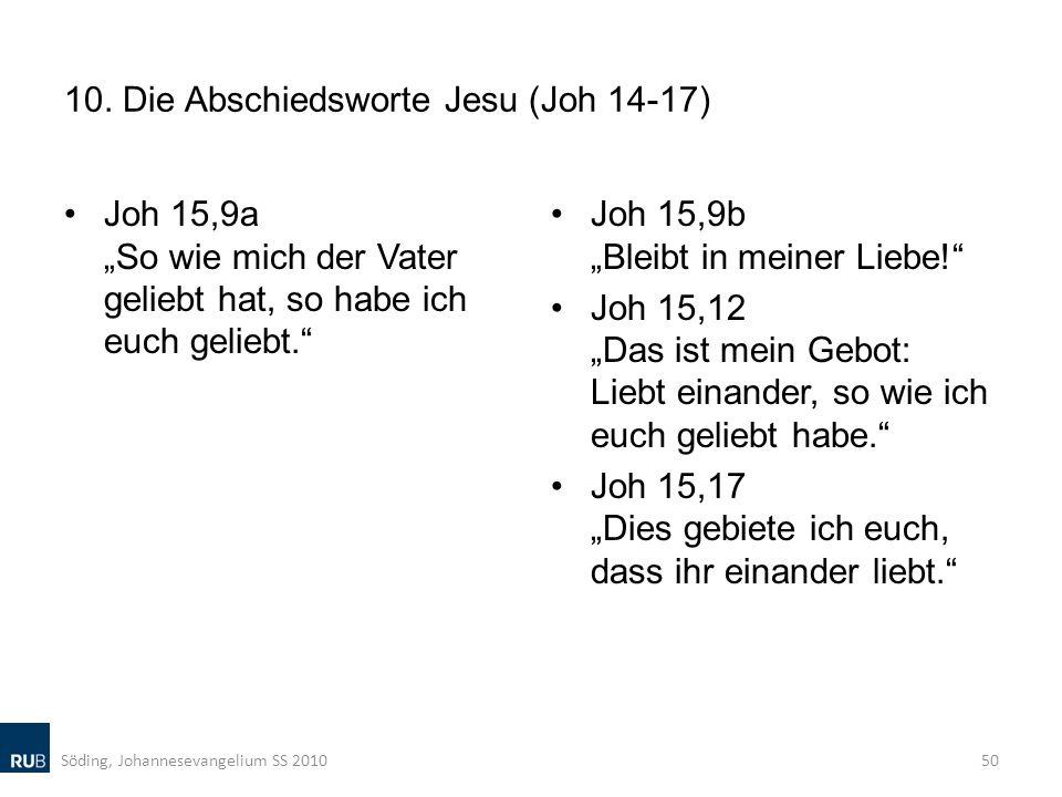 10. Die Abschiedsworte Jesu (Joh 14-17) Joh 15,9a So wie mich der Vater geliebt hat, so habe ich euch geliebt. Joh 15,9b Bleibt in meiner Liebe! Joh 1