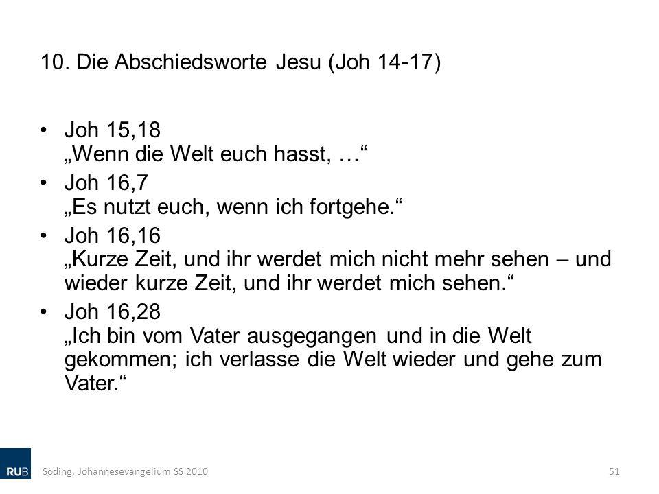 10. Die Abschiedsworte Jesu (Joh 14-17) Joh 15,18 Wenn die Welt euch hasst, … Joh 16,7 Es nutzt euch, wenn ich fortgehe. Joh 16,16 Kurze Zeit, und ihr