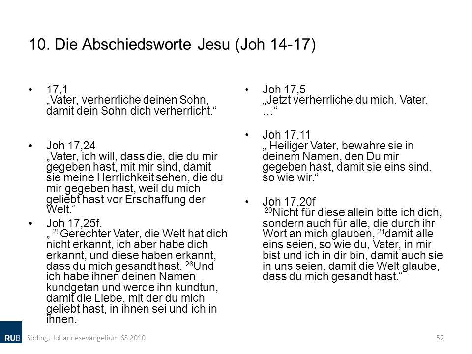 10. Die Abschiedsworte Jesu (Joh 14-17) 17,1 Vater, verherrliche deinen Sohn, damit dein Sohn dich verherrlicht. Joh 17,24 Vater, ich will, dass die,