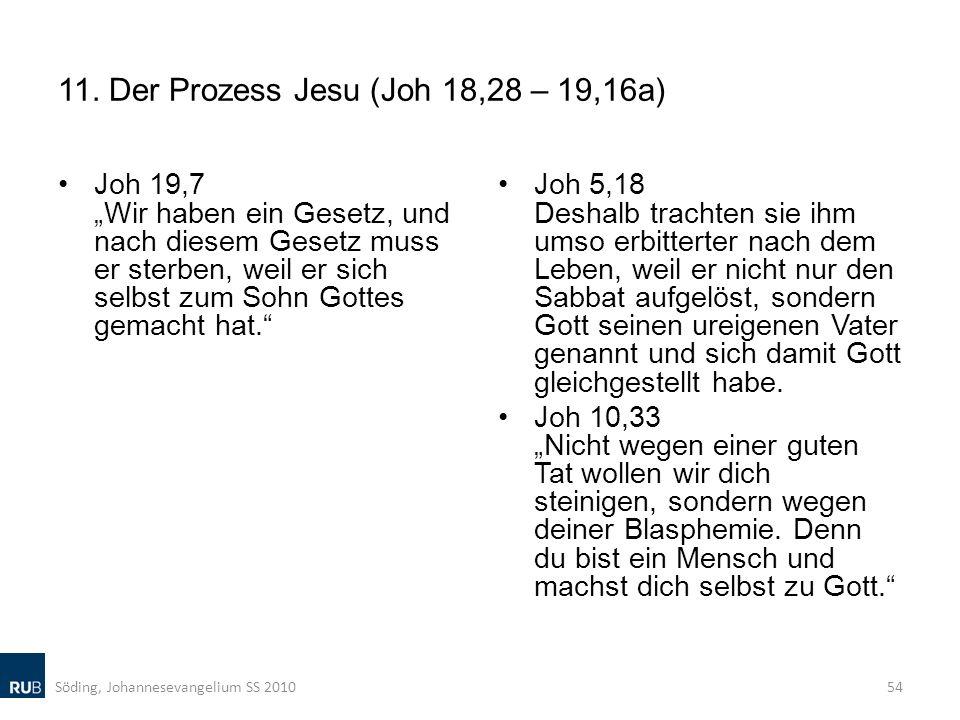 11. Der Prozess Jesu (Joh 18,28 – 19,16a) Joh 19,7 Wir haben ein Gesetz, und nach diesem Gesetz muss er sterben, weil er sich selbst zum Sohn Gottes g