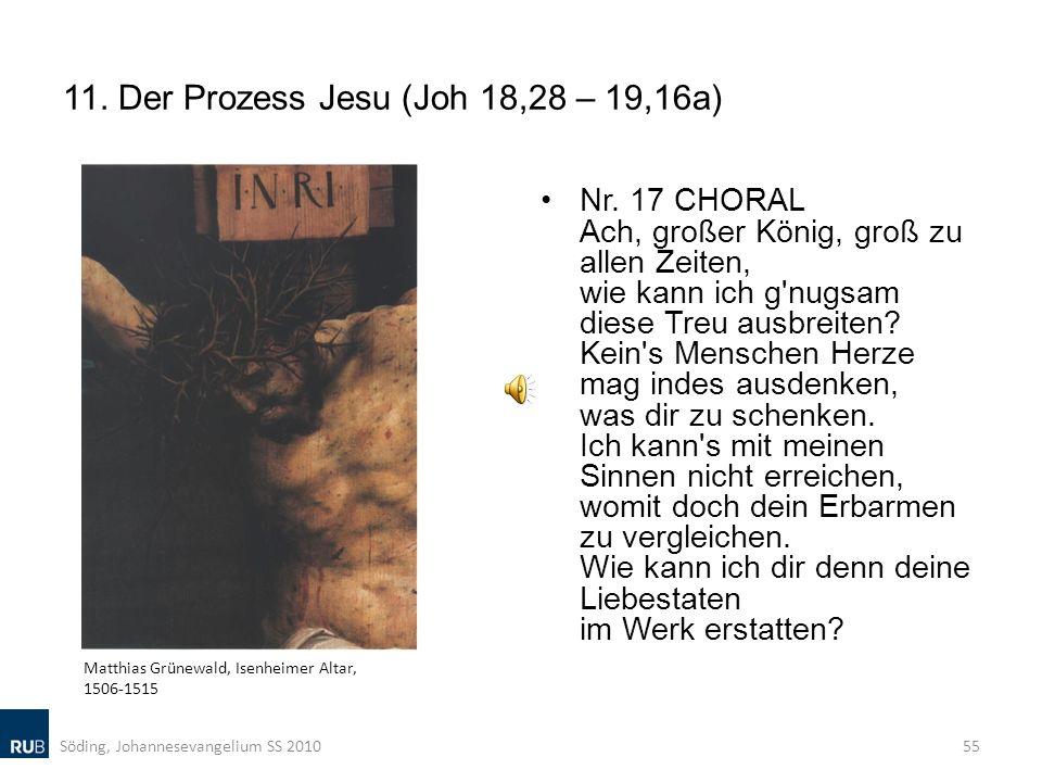 11. Der Prozess Jesu (Joh 18,28 – 19,16a) Nr. 17 CHORAL Ach, großer König, groß zu allen Zeiten, wie kann ich g'nugsam diese Treu ausbreiten? Kein's M