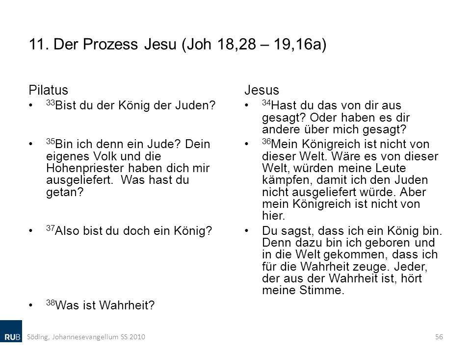 11. Der Prozess Jesu (Joh 18,28 – 19,16a) Pilatus 33 Bist du der König der Juden? 35 Bin ich denn ein Jude? Dein eigenes Volk und die Hohenpriester ha