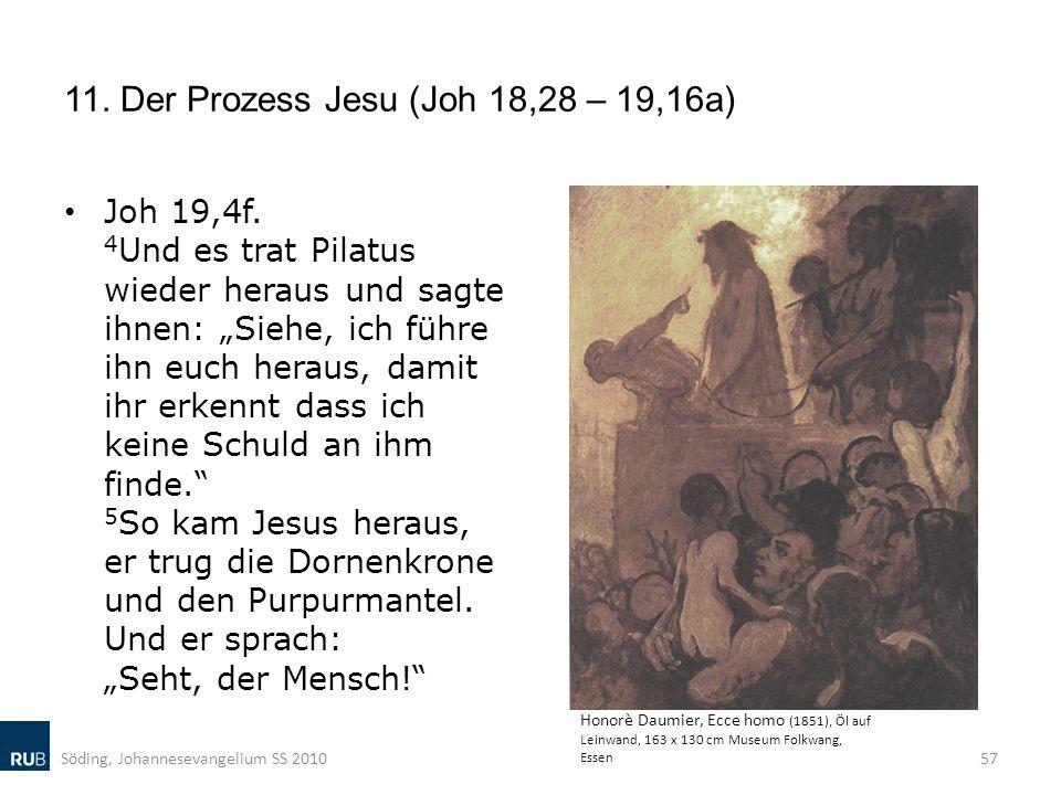 11. Der Prozess Jesu (Joh 18,28 – 19,16a) Joh 19,4f. 4 Und es trat Pilatus wieder heraus und sagte ihnen: Siehe, ich führe ihn euch heraus, damit ihr