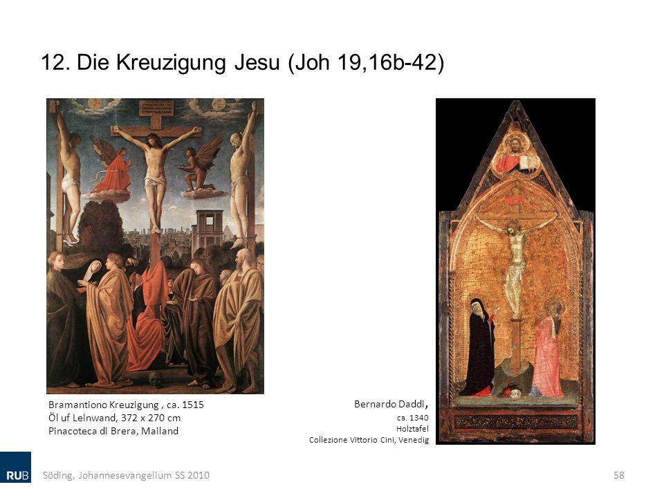 12. Die Kreuzigung Jesu (Joh 19,16b-42) Söding, Johannesevangelium SS 201058 Bernardo Daddi, ca. 1340 Holztafel Collezione Vittorio Cini, Venedig Bram