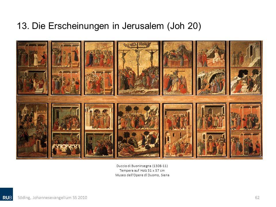 13. Die Erscheinungen in Jerusalem (Joh 20) Söding, Johannesevangelium SS 201062 Duccio di Buoninsegna (1308-11) Tempera auf Holz 51 x 57 cm Museo del
