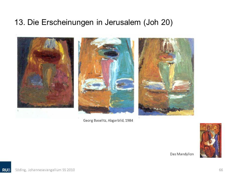 13. Die Erscheinungen in Jerusalem (Joh 20) Söding, Johannesevangelium SS 201066 Georg Baselitz, Abgarbild, 1984 Das Mandylion