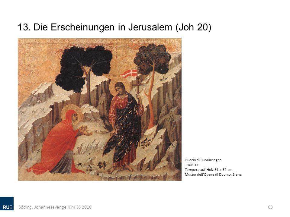 13. Die Erscheinungen in Jerusalem (Joh 20) Söding, Johannesevangelium SS 201068 Duccio di Buoninsegna 1308-11 Tempera auf Holz 51 x 57 cm Museo dellO