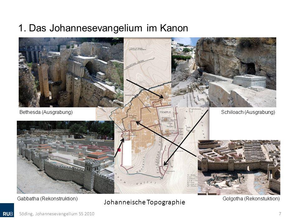1. Das Johannesevangelium im Kanon Söding, Johannesevangelium SS 20107 Golgotha (Rekonstuktion) Bethesda (Ausgrabung)Schiloach (Ausgrabung) Gabbatha (